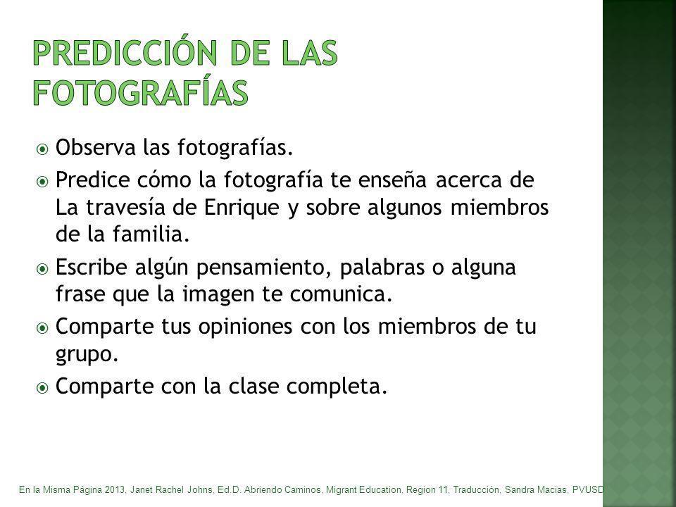 Observa las fotografías. Predice cómo la fotografía te enseña acerca de La travesía de Enrique y sobre algunos miembros de la familia. Escribe algún p
