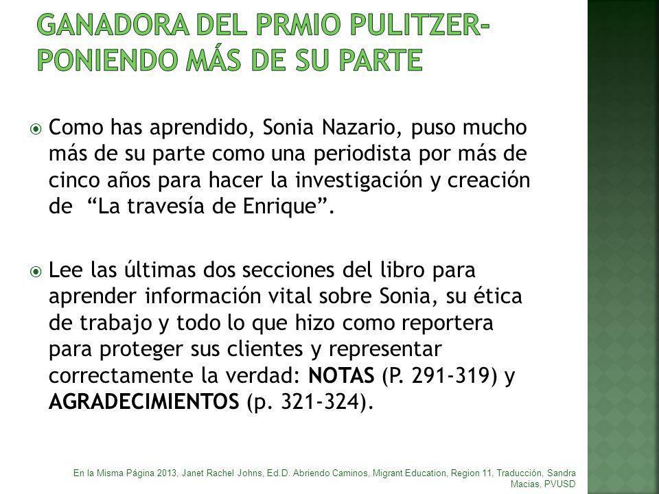 Como has aprendido, Sonia Nazario, puso mucho más de su parte como una periodista por más de cinco años para hacer la investigación y creación de La t