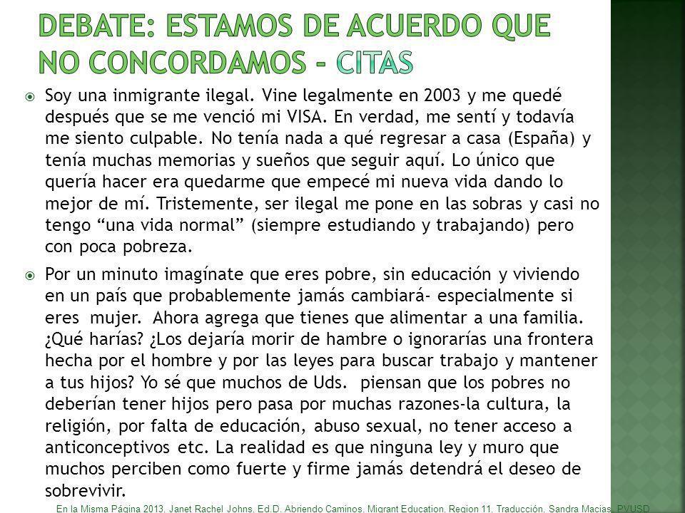 Soy una inmigrante ilegal. Vine legalmente en 2003 y me quedé después que se me venció mi VISA. En verdad, me sentí y todavía me siento culpable. No t