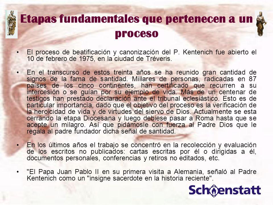 Etapas fundamentales que pertenecen a un proceso El proceso de beatificación y canonización del P. Kentenich fue abierto el 10 de febrero de 1975, en