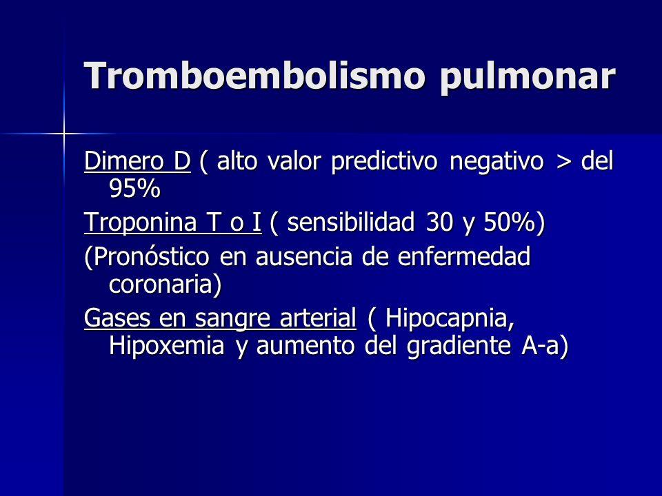 Tromboembolismo pulmonar Dimero D ( alto valor predictivo negativo > del 95% Troponina T o I ( sensibilidad 30 y 50%) (Pronóstico en ausencia de enfer
