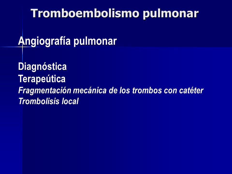 Angiografía pulmonar Diagnóstica Terapeútica Fragmentación mecánica de los trombos con catéter Trombolisis local Tromboembolismo pulmonar