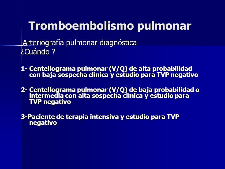 Arteriografía pulmonar diagnóstica Arteriografía pulmonar diagnóstica ¿Cuándo ? 1- Centellograma pulmonar (V/Q) de alta probabilidad con baja sospecha