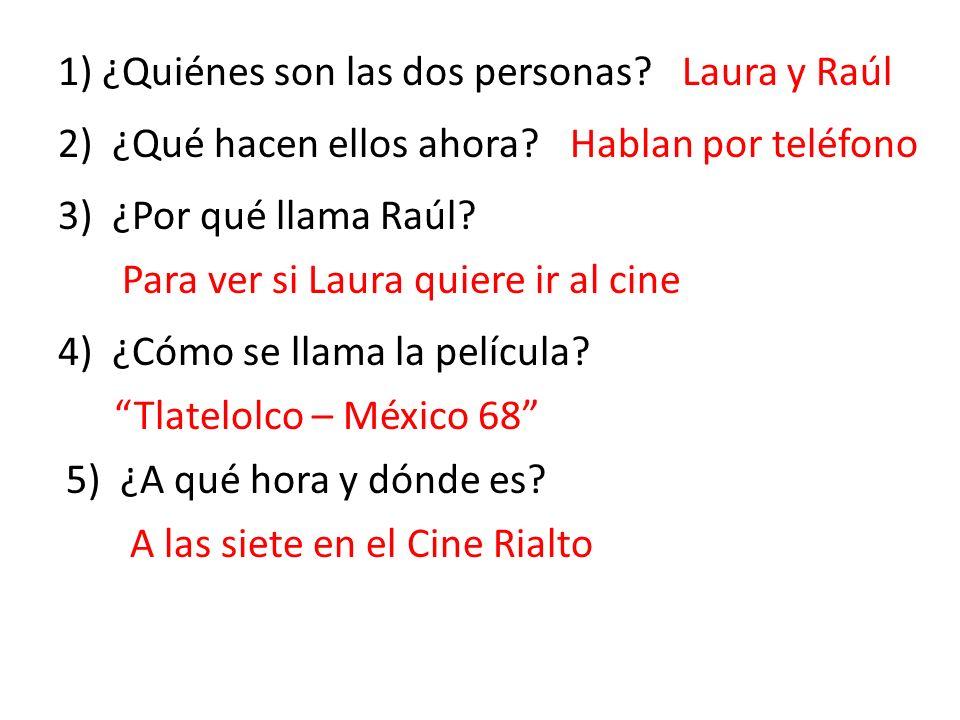 1) ¿Quiénes son las dos personas?Laura y Raúl 2) ¿Qué hacen ellos ahora?Hablan por teléfono 3) ¿Por qué llama Raúl.