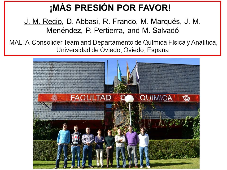 ¡MÁS PRESIÓN POR FAVOR! J. M. Recio, D. Abbasi, R. Franco, M. Marqués, J. M. Menéndez, P. Pertierra, and M. Salvadó MALTA-Consolider Team and Departam