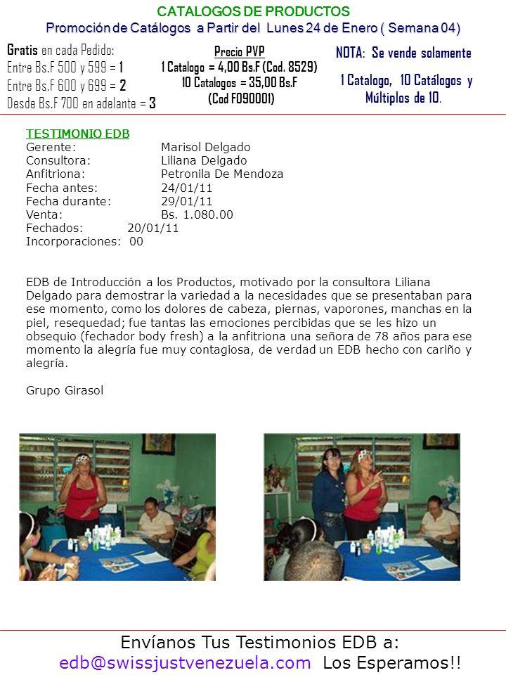 Envíanos Tus Testimonios EDB a: edb@swissjustvenezuela.com Los Esperamos!! Promoción de Catálogos a Partir del Lunes 24 de Enero ( Semana 04) CATALOGO