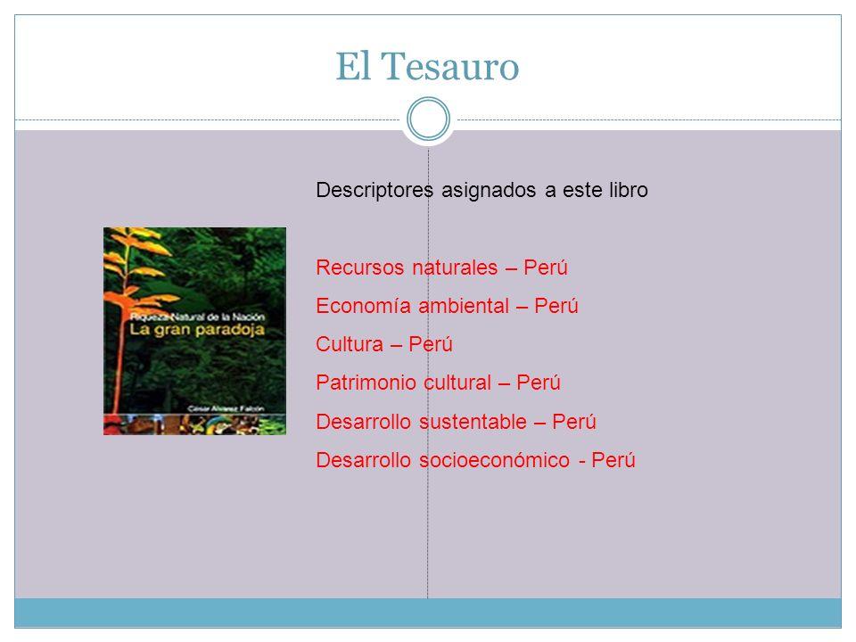 El Tesauro Descriptores asignados a este libro Recursos naturales – Perú Economía ambiental – Perú Cultura – Perú Patrimonio cultural – Perú Desarroll