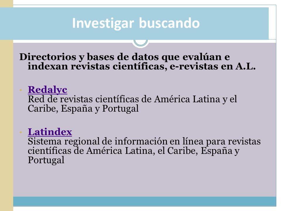 Investigar buscando Directorios y bases de datos que evalúan e indexan revistas científicas, e-revistas en A.L. Redalyc Red de revistas científicas de