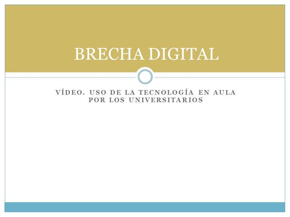 VÍDEO. USO DE LA TECNOLOGÍA EN AULA POR LOS UNIVERSITARIOS BRECHA DIGITAL