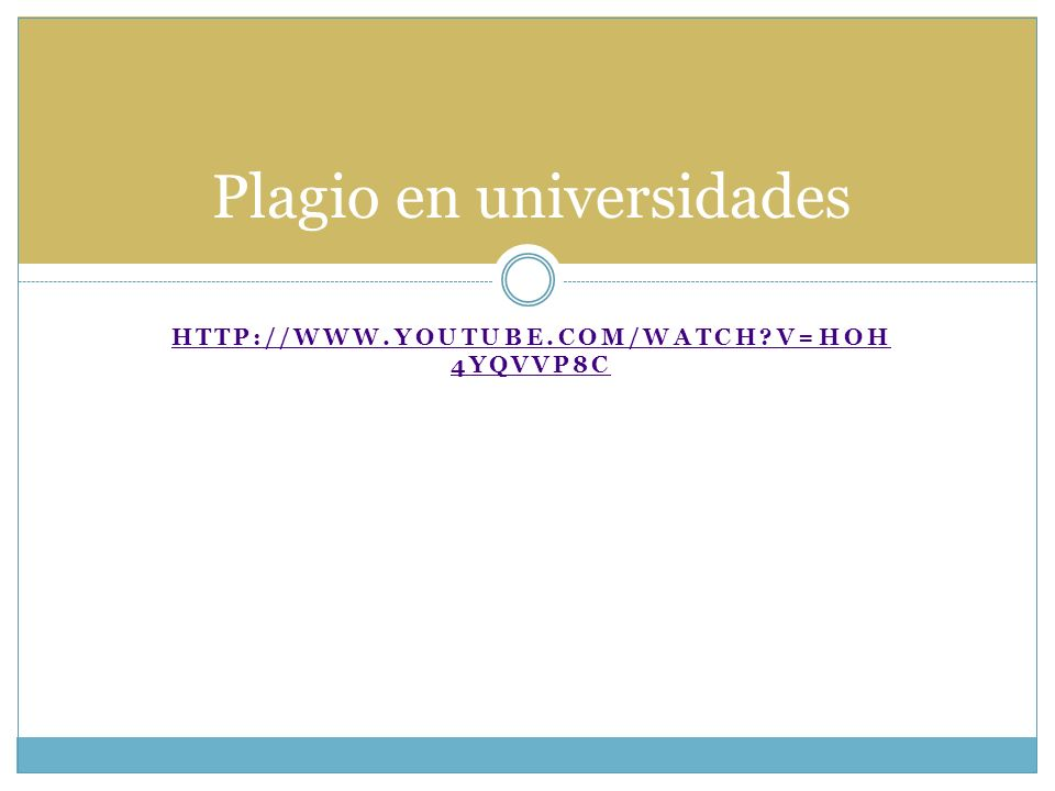 HTTP://WWW.YOUTUBE.COM/WATCH?V=HOH 4YQVVP8C Plagio en universidades