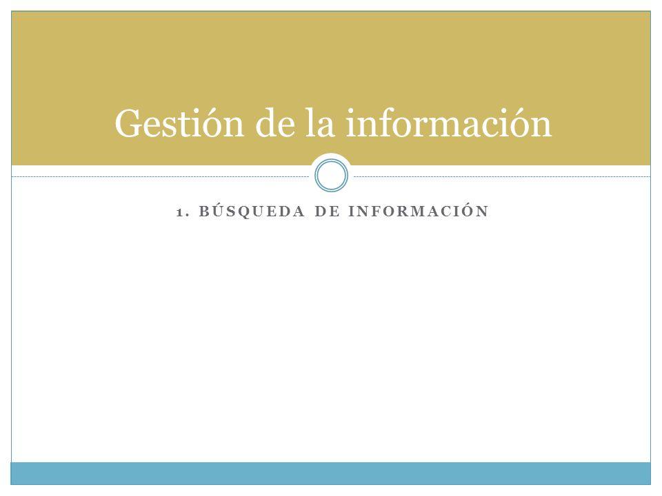 1. BÚSQUEDA DE INFORMACIÓN Gestión de la información