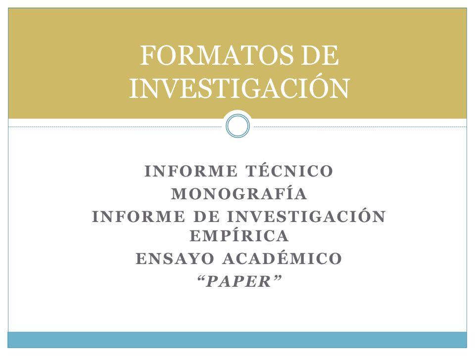 INFORME TÉCNICO MONOGRAFÍA INFORME DE INVESTIGACIÓN EMPÍRICA ENSAYO ACADÉMICO PAPER FORMATOS DE INVESTIGACIÓN