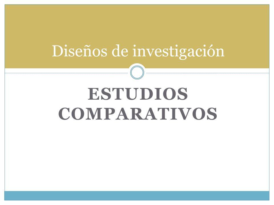 ESTUDIOS COMPARATIVOS Diseños de investigación