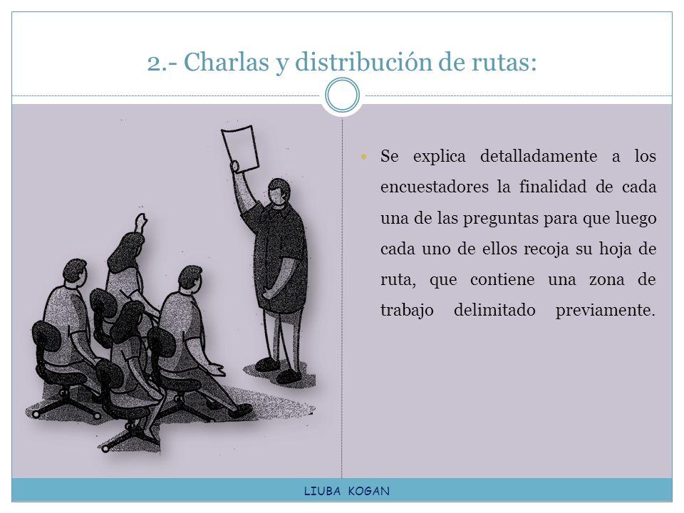 2.- Charlas y distribución de rutas: Se explica detalladamente a los encuestadores la finalidad de cada una de las preguntas para que luego cada uno d