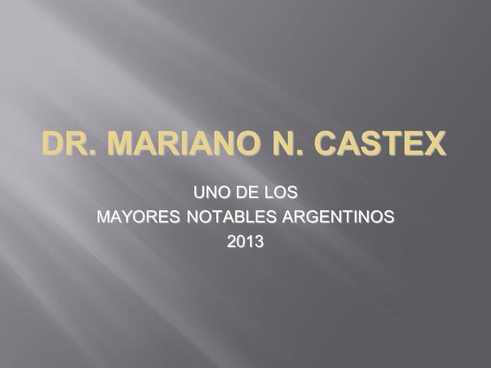 DR. MARIANO N. CASTEX UNO DE LOS MAYORES NOTABLES ARGENTINOS 2013