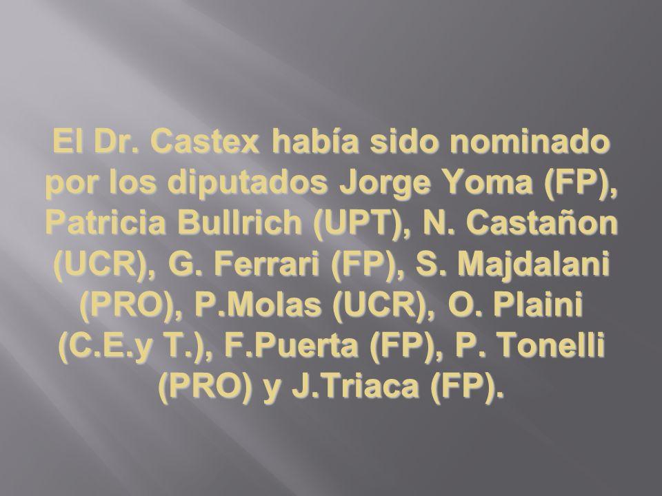 El Dr. Castex había sido nominado por los diputados Jorge Yoma (FP), Patricia Bullrich (UPT), N.