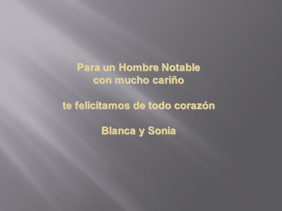 Para un Hombre Notable con mucho cariño te felicitamos de todo corazón Blanca y Sonia