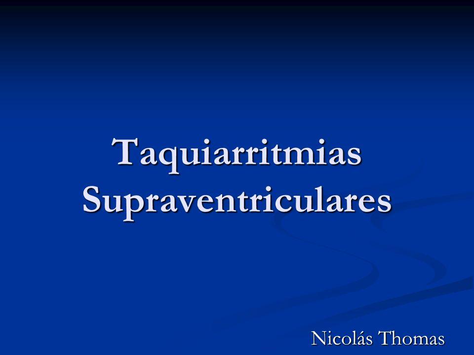 Taquiarritmias Supraventriculares Nicolás Thomas