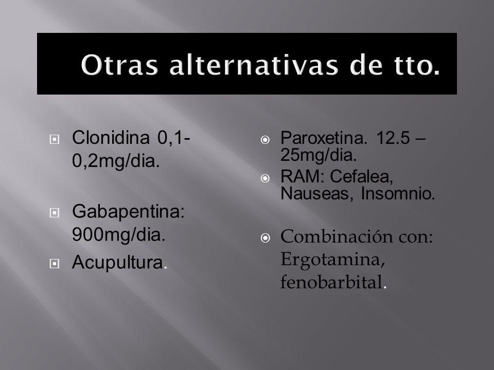 Clonidina 0,1- 0,2mg/dia. Paroxetina. 12.5 – 25mg/dia. RAM: Cefalea, Nauseas, Insomnio. Gabapentina: 900mg/dia. Acupultura. Combinación con: Ergotamin