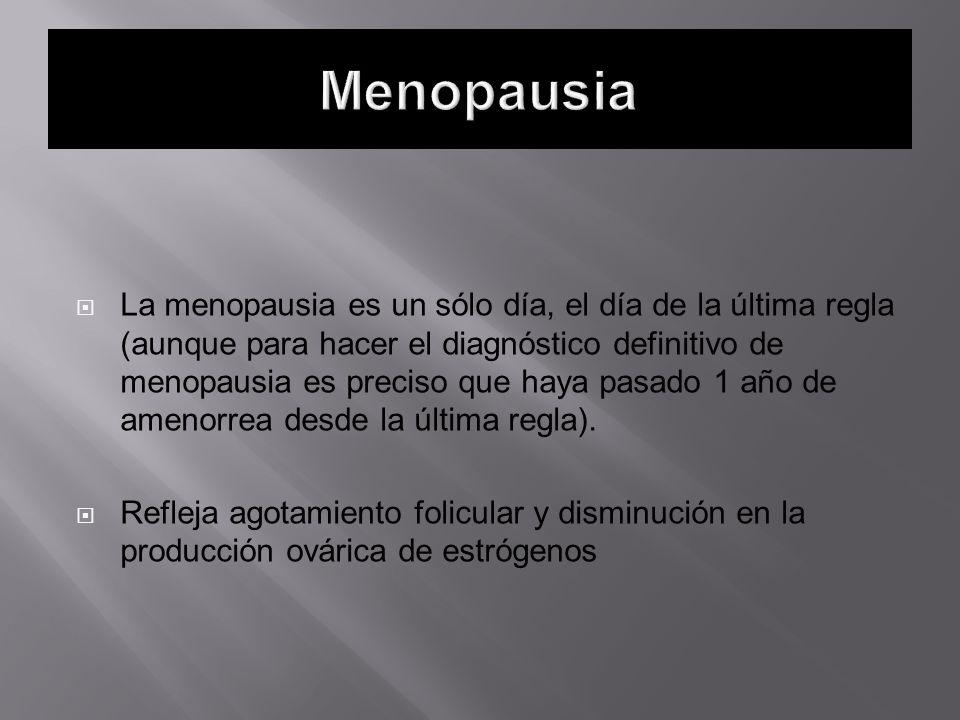 La menopausia es un sólo día, el día de la última regla (aunque para hacer el diagnóstico definitivo de menopausia es preciso que haya pasado 1 año de