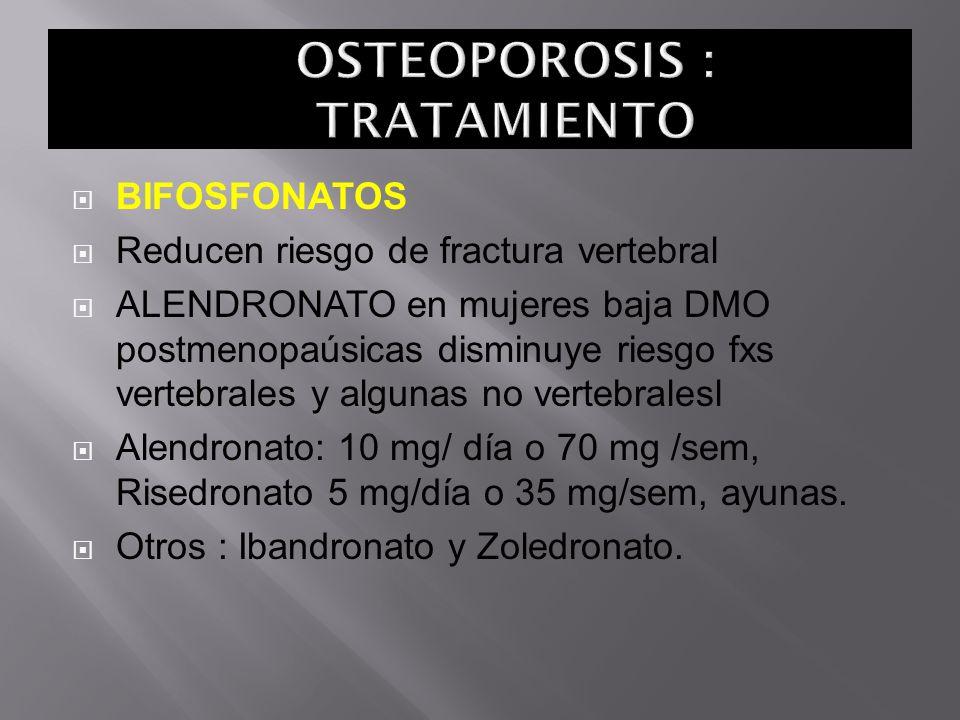 BIFOSFONATOS Reducen riesgo de fractura vertebral ALENDRONATO en mujeres baja DMO postmenopaúsicas disminuye riesgo fxs vertebrales y algunas no verte