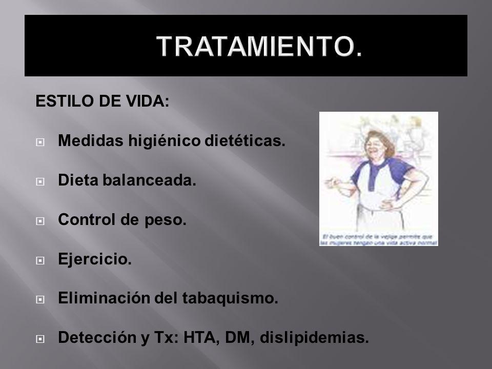 ESTILO DE VIDA: Medidas higiénico dietéticas. Dieta balanceada. Control de peso. Ejercicio. Eliminación del tabaquismo. Detección y Tx: HTA, DM, disli