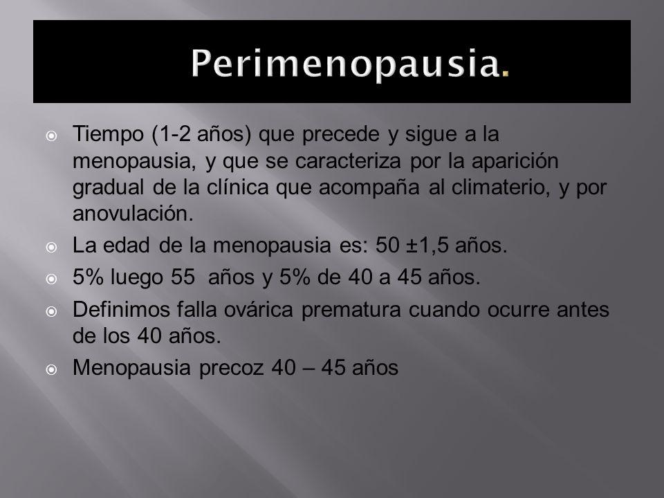 Tiempo (1-2 años) que precede y sigue a la menopausia, y que se caracteriza por la aparición gradual de la clínica que acompaña al climaterio, y por a