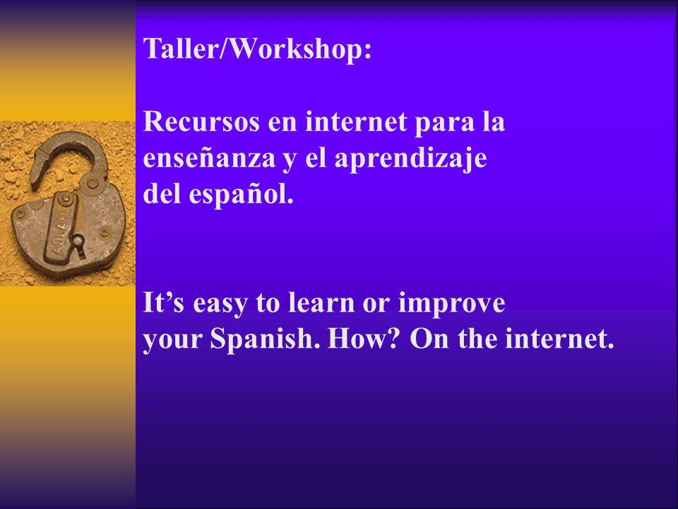 Taller/Workshop: Recursos en internet para la enseñanza y el aprendizaje del español. Its easy to learn or improve your Spanish. How? On the internet.