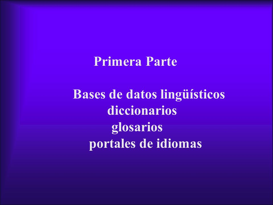 Primera Parte Bases de datos lingüísticos diccionarios glosarios portales de idiomas