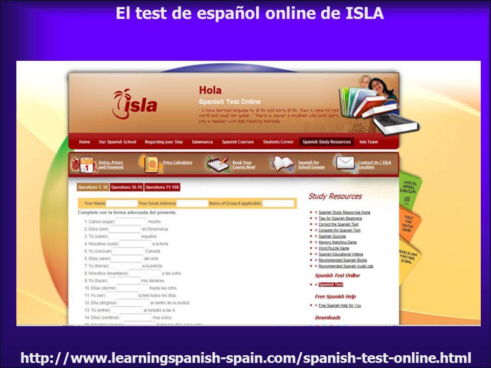 El test de español online de ISLA http://www.learningspanish-spain.com/spanish-test-online.html
