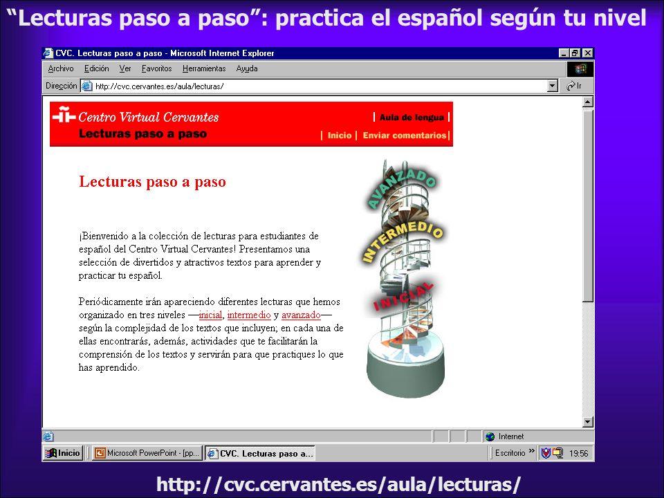 http://cvc.cervantes.es/aula/lecturas/ Lecturas paso a paso: practica el español según tu nivel