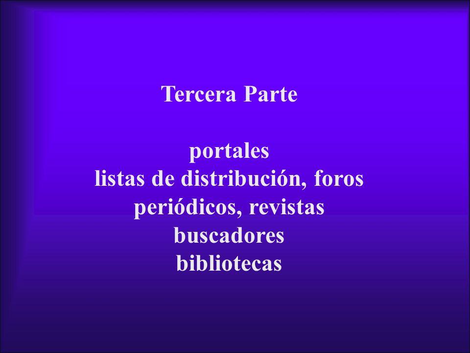 Tercera Parte portales listas de distribución, foros periódicos, revistas buscadores bibliotecas