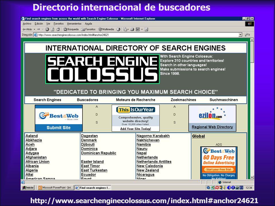 Directorio internacional de buscadores http://www.searchenginecolossus.com/index.html#anchor24621