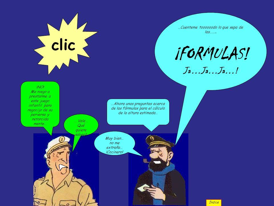 …Ahora unas preguntas acerca de las fórmulas para el cálculo de la altura estimada… ¡NO! Me niego a prestarme a este juego infantil para regocijo de s