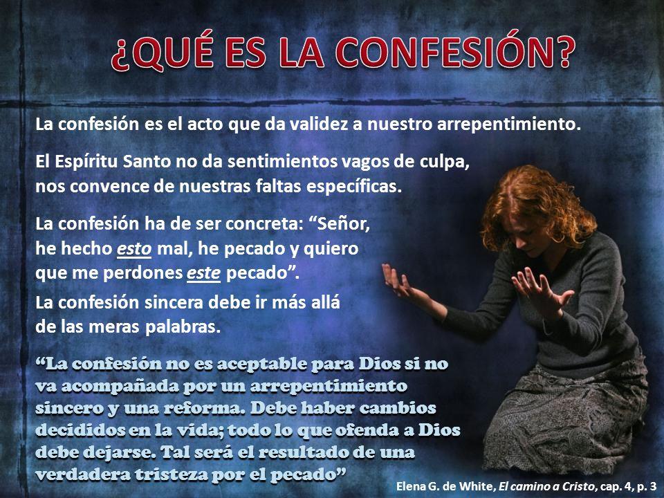 La confesión es el acto que da validez a nuestro arrepentimiento. La confesión no es aceptable para Dios si no va acompañada por un arrepentimiento si