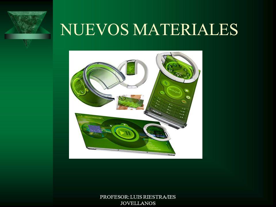 PROFESOR: LUIS RIESTRA/IES JOVELLANOS NUEVOS MATERIALES
