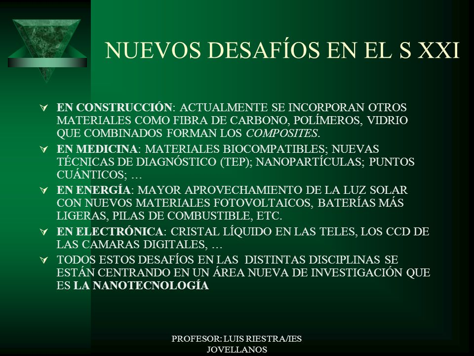 PROFESOR: LUIS RIESTRA/IES JOVELLANOS NUEVOS DESAFÍOS EN EL S XXI EN CONSTRUCCIÓN: ACTUALMENTE SE INCORPORAN OTROS MATERIALES COMO FIBRA DE CARBONO, POLÍMEROS, VIDRIO QUE COMBINADOS FORMAN LOS COMPOSITES.