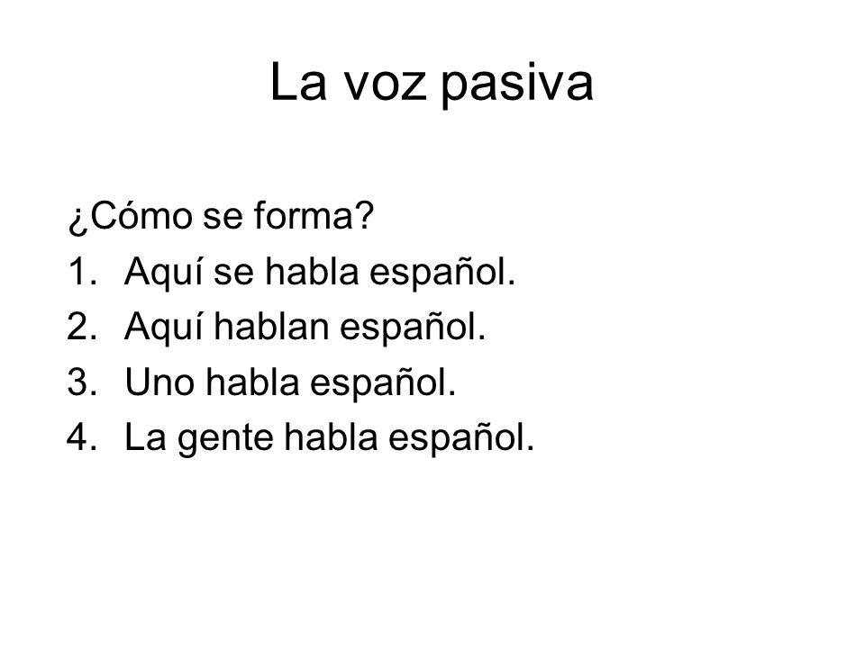 La voz pasiva ¿Cómo se forma.1.Aquí se habla español.