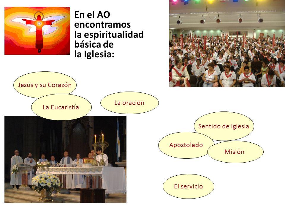 En el AO encontramos la espiritualidad básica de la Iglesia: Jesús y su Corazón La Eucaristía La oración Sentido de Iglesia Apostolado Misión El servi