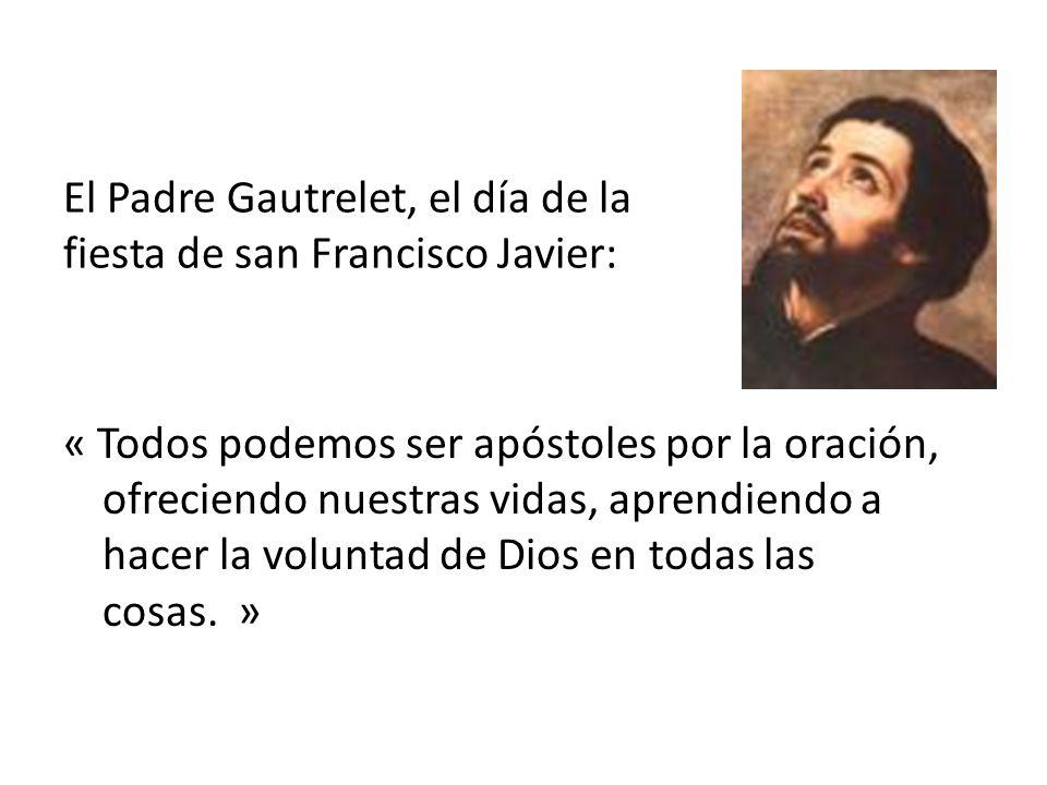 El Padre Gautrelet, el día de la fiesta de san Francisco Javier: « Todos podemos ser apóstoles por la oración, ofreciendo nuestras vidas, aprendiendo