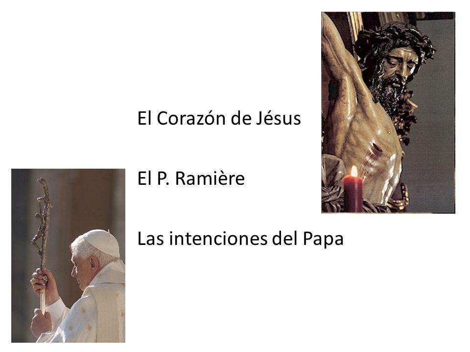 El Corazón de Jésus El P. Ramière Las intenciones del Papa