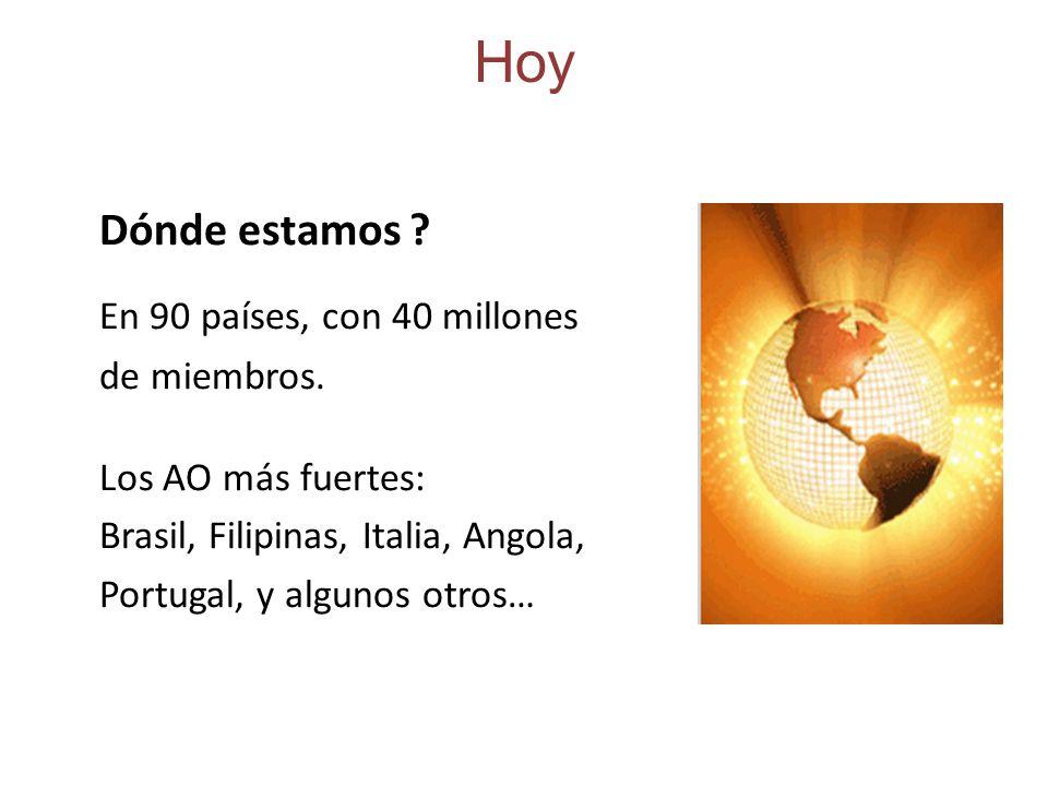 Hoy Dónde estamos ? En 90 países, con 40 millones de miembros. Los AO más fuertes: Brasil, Filipinas, Italia, Angola, Portugal, y algunos otros…