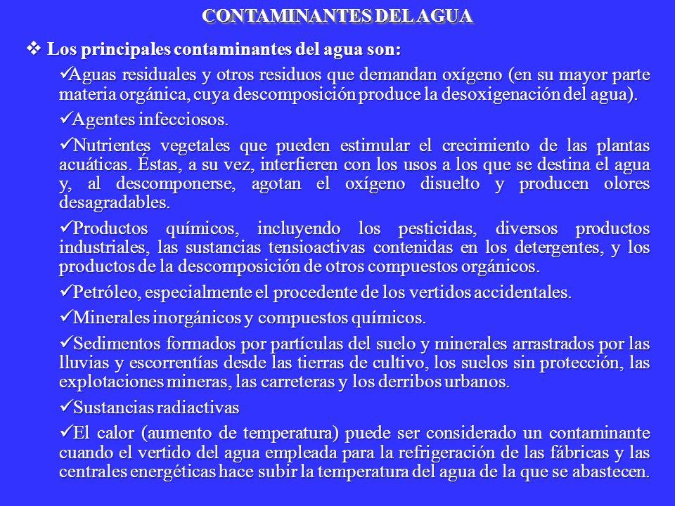 Los principales contaminantes del agua son: Los principales contaminantes del agua son: Aguas residuales y otros residuos que demandan oxígeno (en su