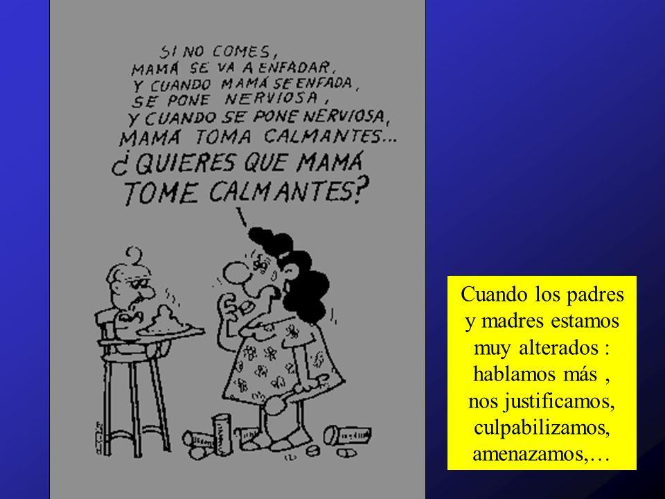 Cuando los padres y madres estamos muy alterados : hablamos más, nos justificamos, culpabilizamos, amenazamos,…