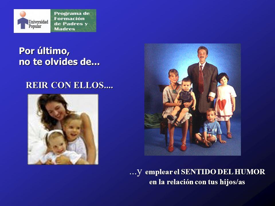 emplear el SENTIDO DEL HUMOR en la relación con tus hijos/as...y emplear el SENTIDO DEL HUMOR en la relación con tus hijos/as Por último, no te olvides de...