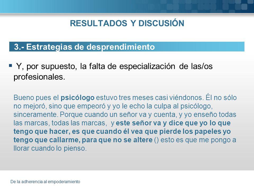 De la adherencia al empoderamiento RESULTADOS Y DISCUSIÓN 3.- Estrategias de desprendimiento Facilitado por ciertos factores sociales (Red de apoyo informal).