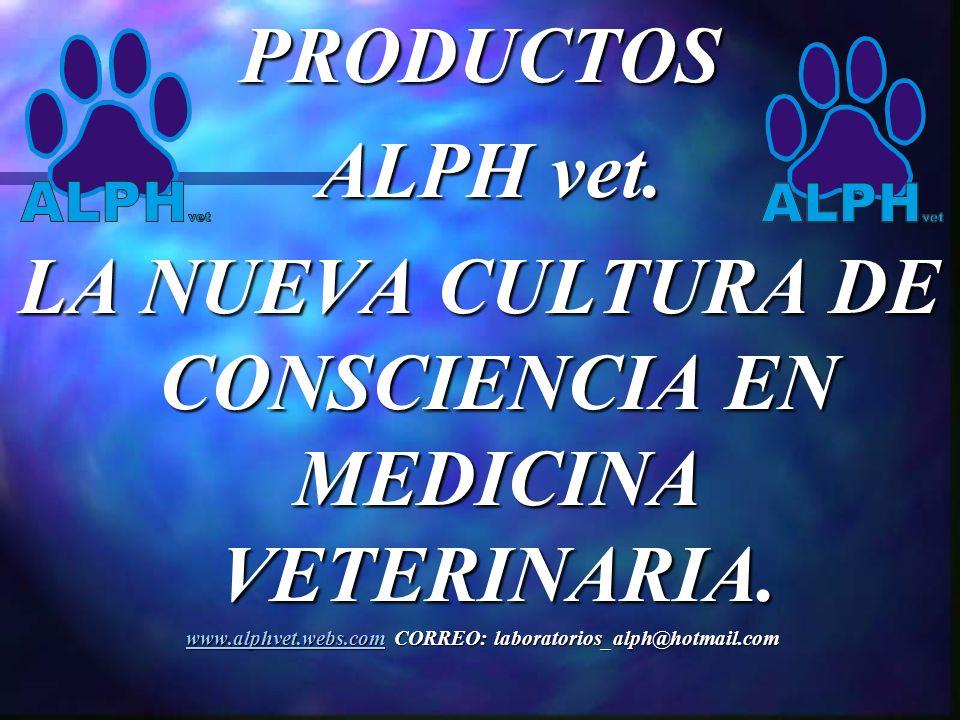 PRODUCTOS ALPH vet. ALPH vet. LA NUEVA CULTURA DE CONSCIENCIA EN MEDICINA VETERINARIA.