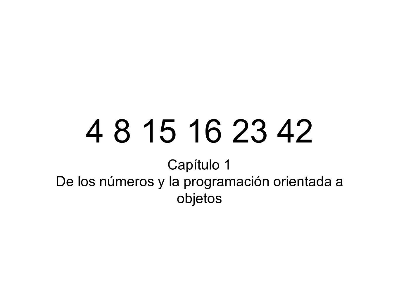 4 8 15 16 23 42 Capítulo 1 De los números y la programación orientada a objetos