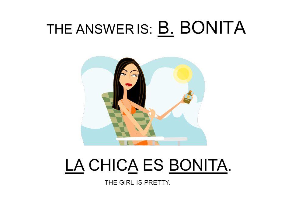 A: BONITO B: BONITA LA CHICA ES ______________.