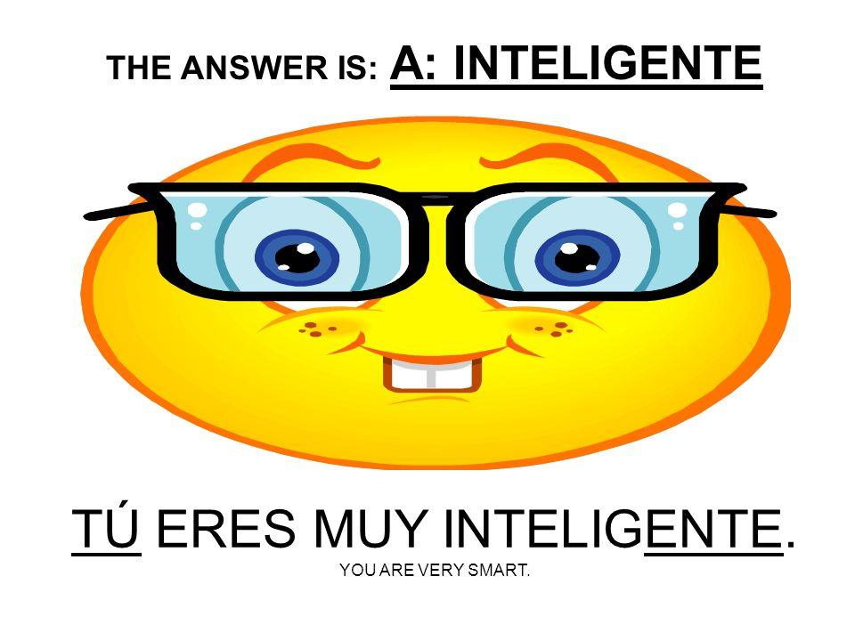 TU ERES MUY ___________. A: INTELIGENTE B: INTELIGENTES